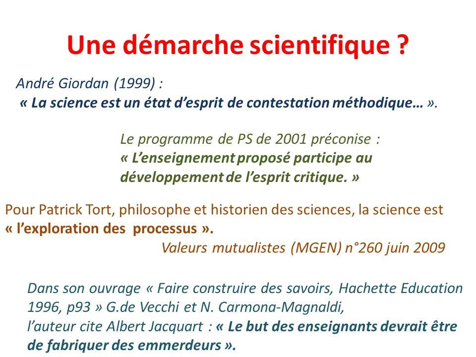 Une démarche scientifique ? Dans son ouvrage « Faire construire des savoirs, Hachette Education 1996, p93 » G.de Vecchi et N. Carmona-Magnaldi, l'aute