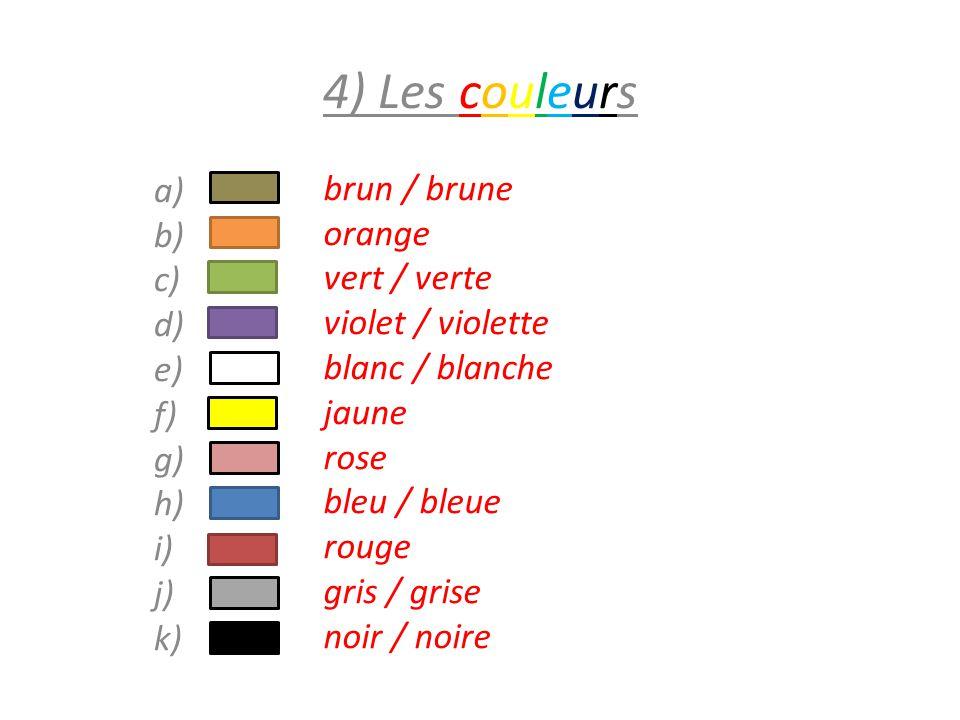 4) Les couleurs a) b) c) d) e) f) g) h) i) j) k) brun / brune orange vert / verte violet / violette blanc / blanche jaune rose bleu / bleue rouge gris / grise noir / noire