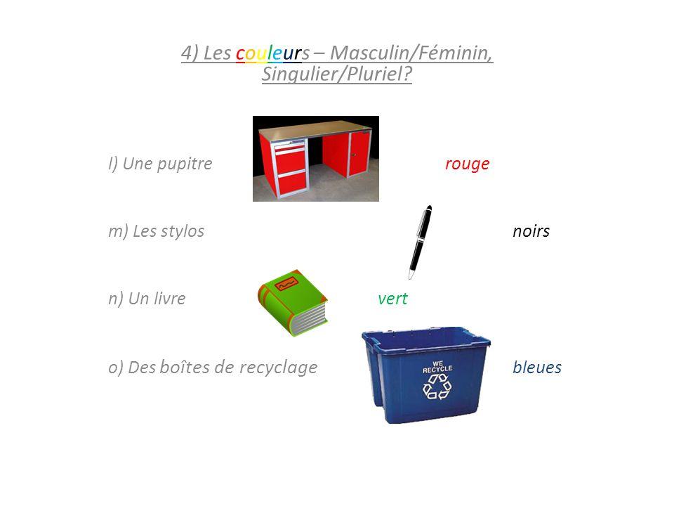 4) Les couleurs – Masculin/Féminin, Singulier/Pluriel? l) Une pupitre rouge m) Les stylosnoirs n) Un livrevert o) Des boîtes de recyclage bleues