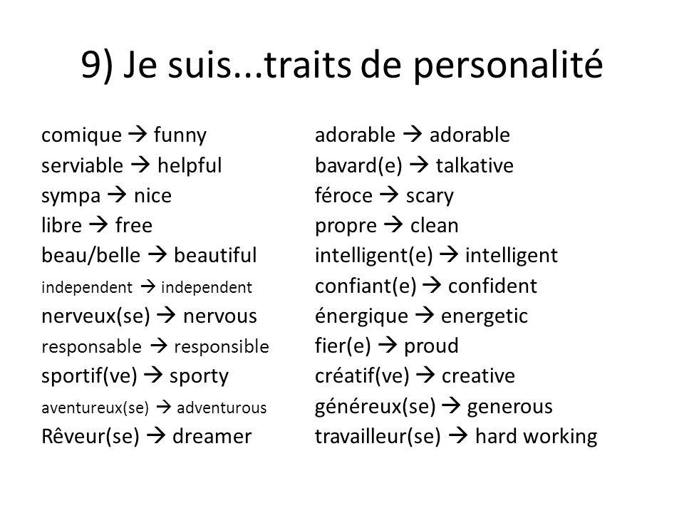 9) Je suis...traits de personalité comique  funnyadorable  adorable serviable  helpfulbavard(e)  talkative sympa  niceféroce  scary libre  free