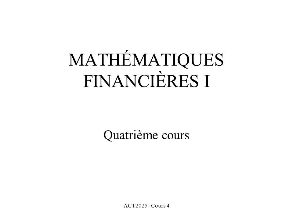 ACT2025 - Cours 4 MATHÉMATIQUES FINANCIÈRES I Quatrième cours