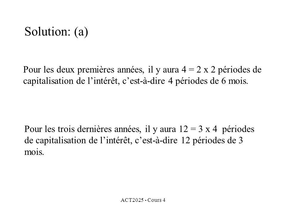 ACT2025 - Cours 4 Pour les deux premières années, il y aura 4 = 2 x 2 périodes de capitalisation de l'intérêt, c'est-à-dire 4 périodes de 6 mois.