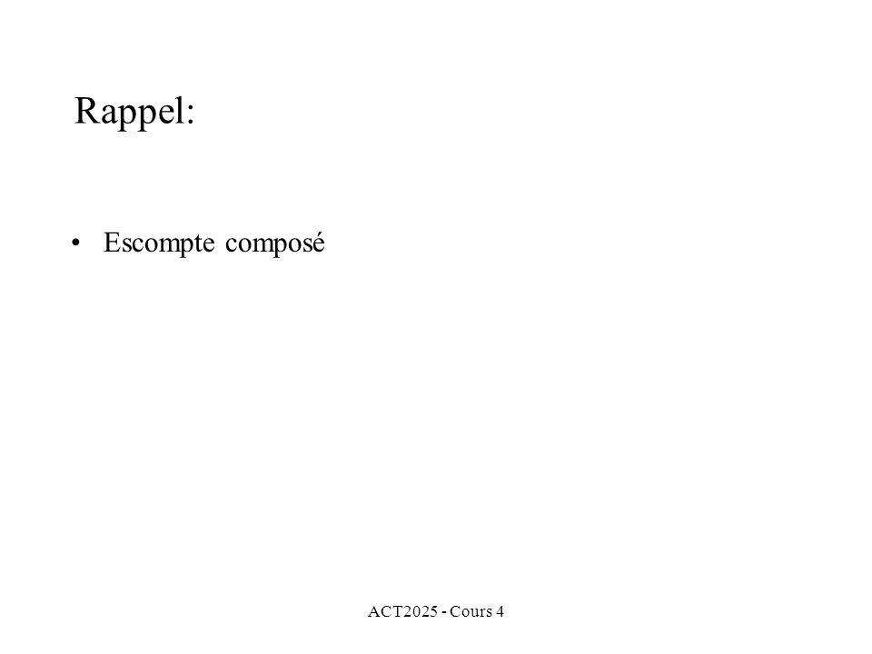 ACT2025 - Cours 4 Rappel: •Escompte composé