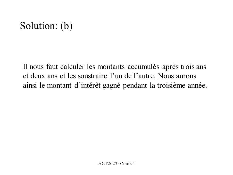 ACT2025 - Cours 4 Il nous faut calculer les montants accumulés après trois ans et deux ans et les soustraire l'un de l'autre.