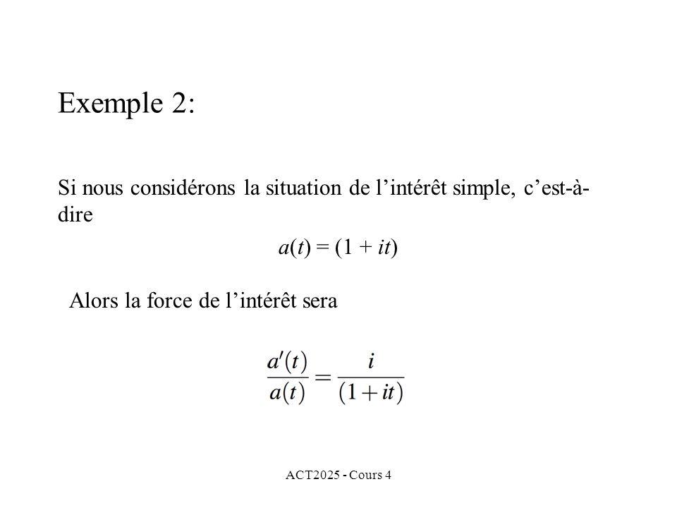 ACT2025 - Cours 4 Exemple 2: Si nous considérons la situation de l'intérêt simple, c'est-à- dire a(t) = (1 + it) Alors la force de l'intérêt sera