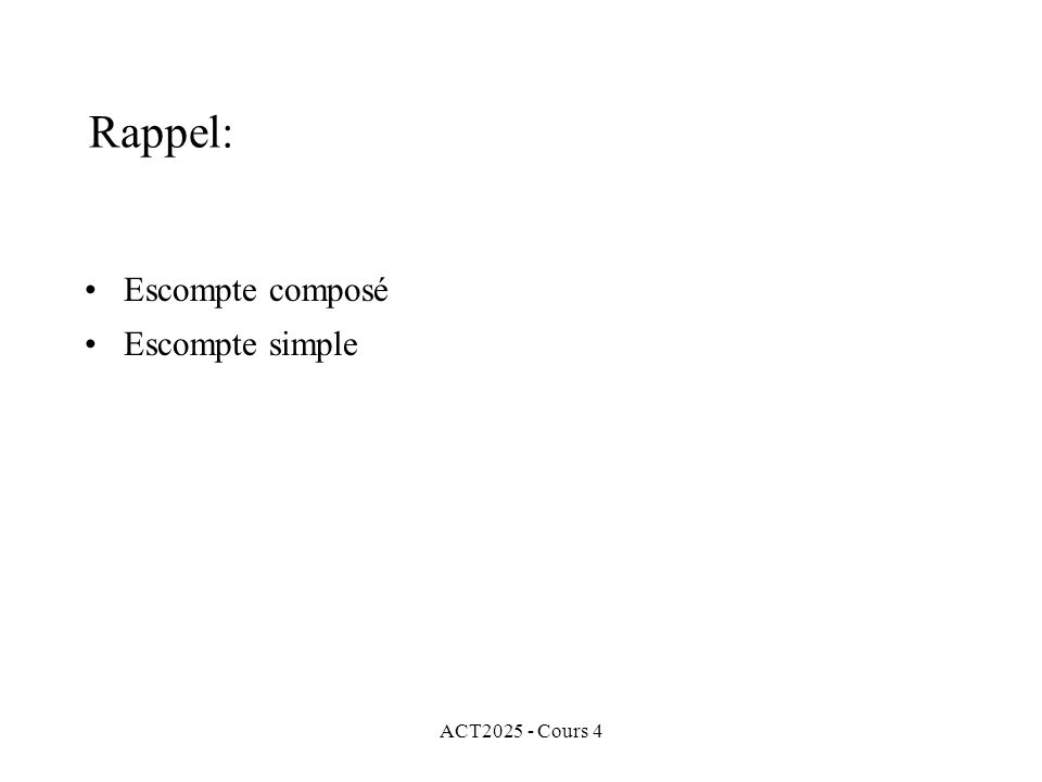 ACT2025 - Cours 4 Rappel: •Escompte composé •Escompte simple