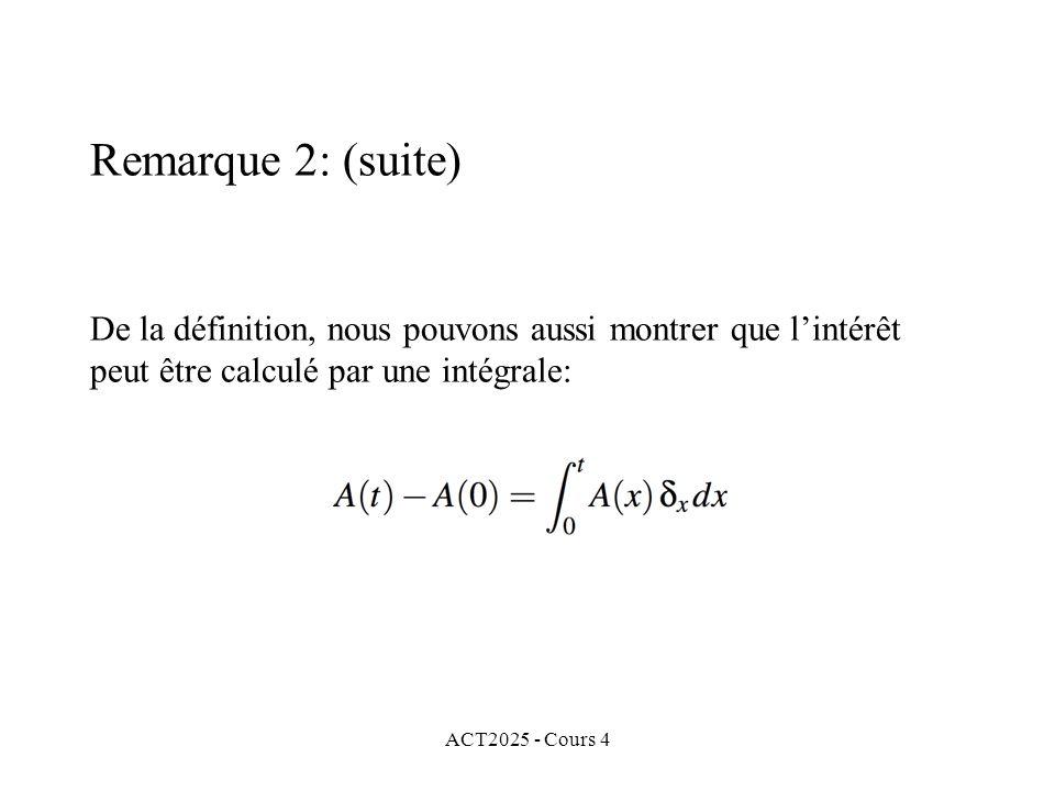 ACT2025 - Cours 4 De la définition, nous pouvons aussi montrer que l'intérêt peut être calculé par une intégrale: Remarque 2: (suite)