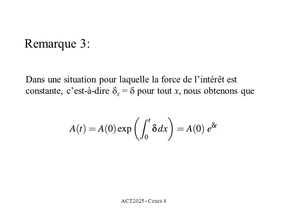 ACT2025 - Cours 4 Dans une situation pour laquelle la force de l'intérêt est constante, c'est-à-dire  x =  pour tout x, nous obtenons que Remarque 3: