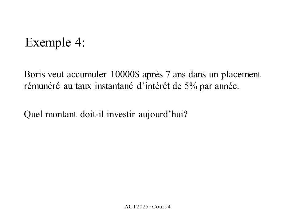 ACT2025 - Cours 4 Exemple 4: Boris veut accumuler 10000$ après 7 ans dans un placement rémunéré au taux instantané d'intérêt de 5% par année.