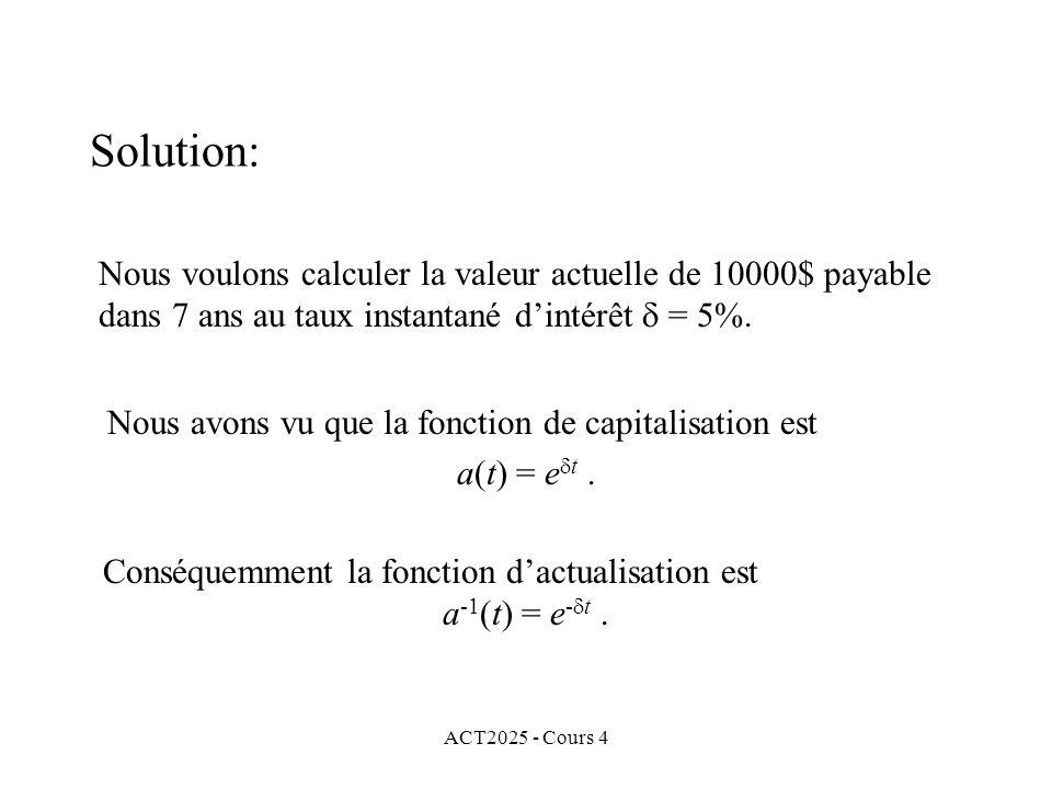 ACT2025 - Cours 4 Nous voulons calculer la valeur actuelle de 10000$ payable dans 7 ans au taux instantané d'intérêt  = 5%.