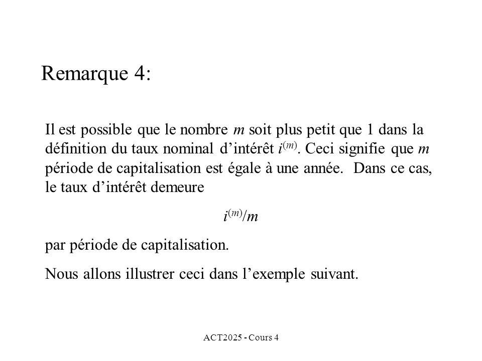 ACT2025 - Cours 4 Remarque 4: Il est possible que le nombre m soit plus petit que 1 dans la définition du taux nominal d'intérêt i (m).