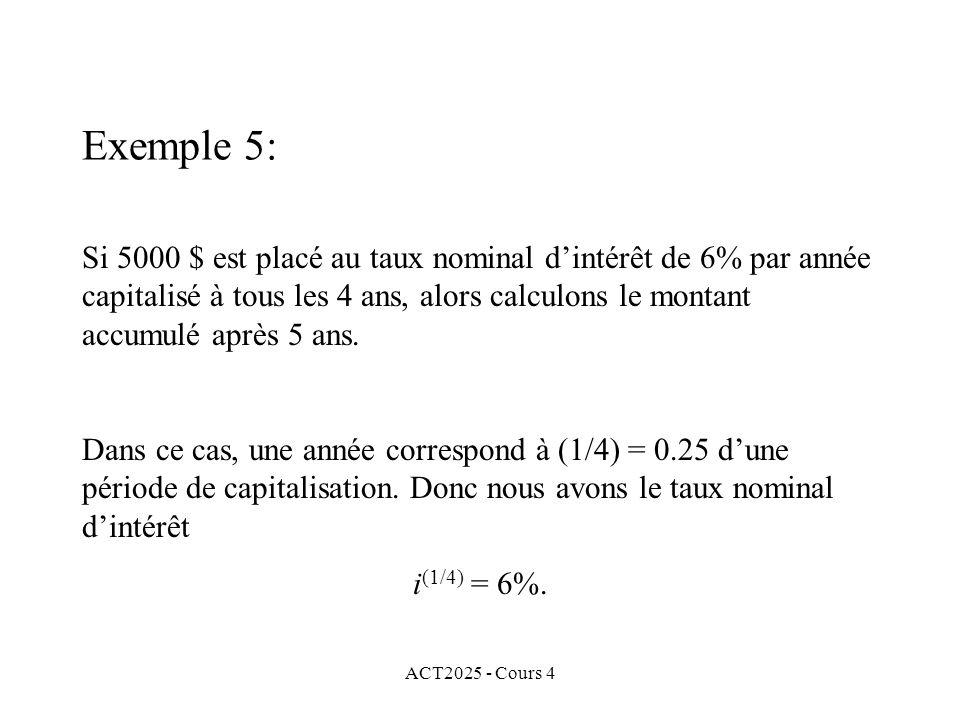 ACT2025 - Cours 4 Exemple 5: Si 5000 $ est placé au taux nominal d'intérêt de 6% par année capitalisé à tous les 4 ans, alors calculons le montant accumulé après 5 ans.