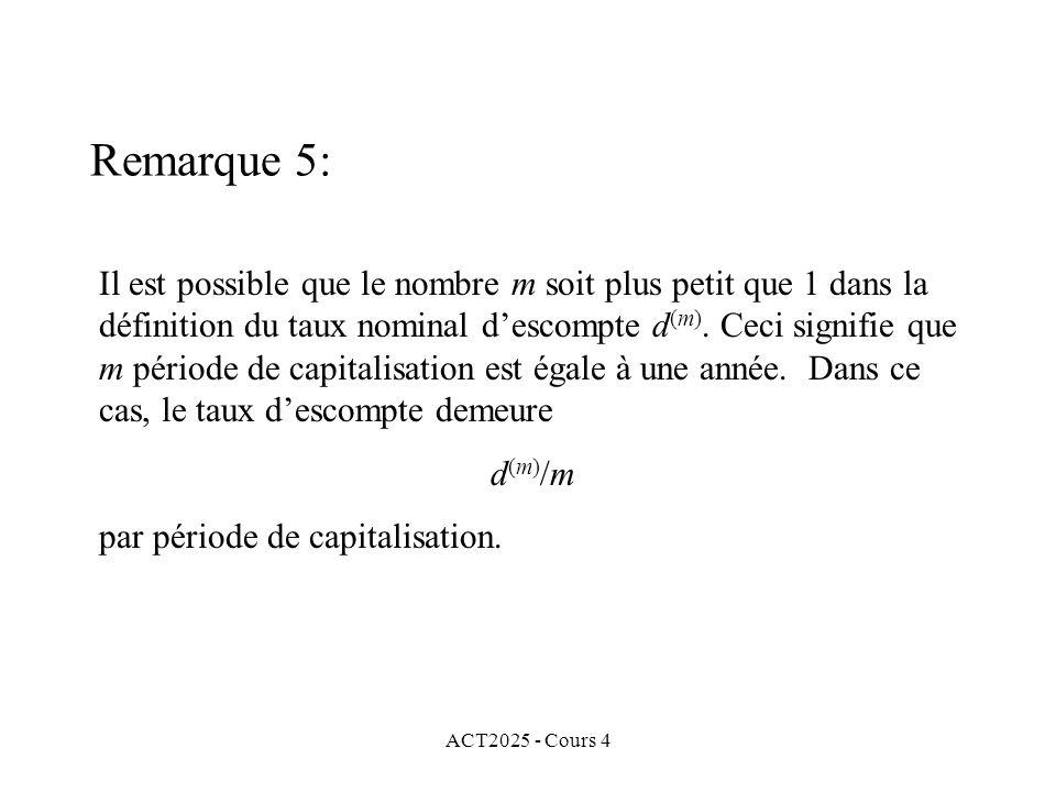 ACT2025 - Cours 4 Remarque 5: Il est possible que le nombre m soit plus petit que 1 dans la définition du taux nominal d'escompte d (m).