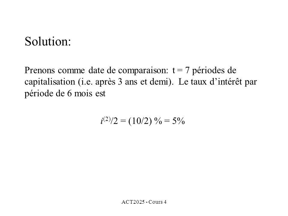 ACT2025 - Cours 4 Prenons comme date de comparaison: t = 7 périodes de capitalisation (i.e.