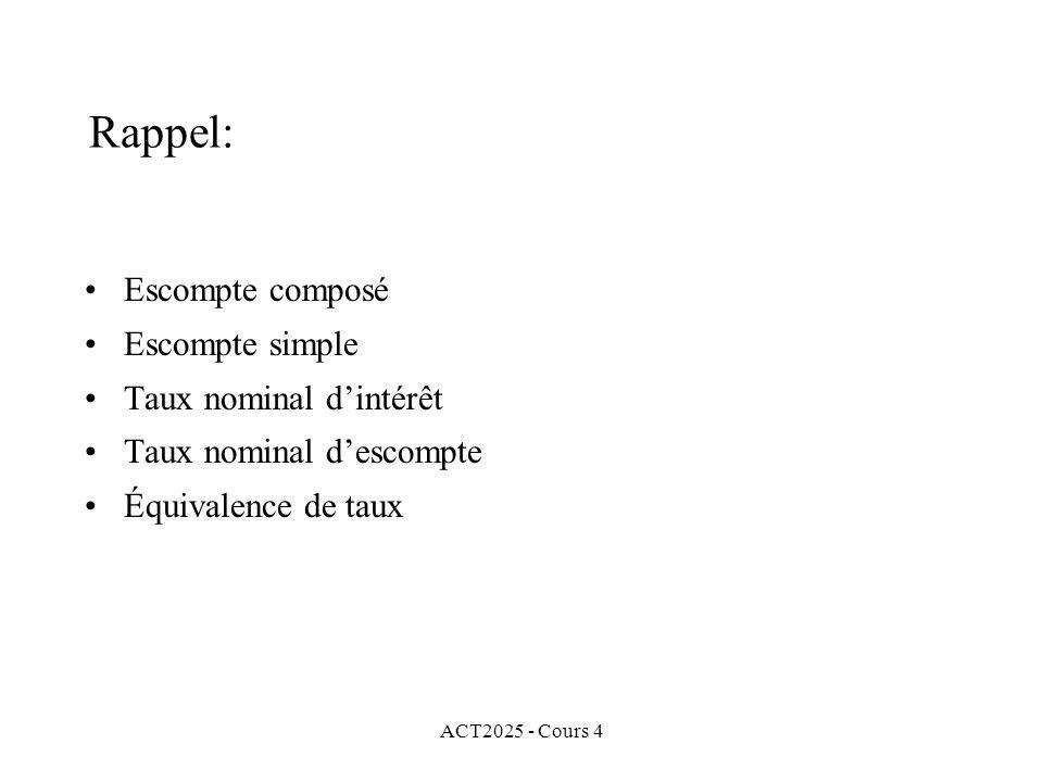 ACT2025 - Cours 4 Rappel: •Escompte composé •Escompte simple •Taux nominal d'intérêt •Taux nominal d'escompte •Équivalence de taux