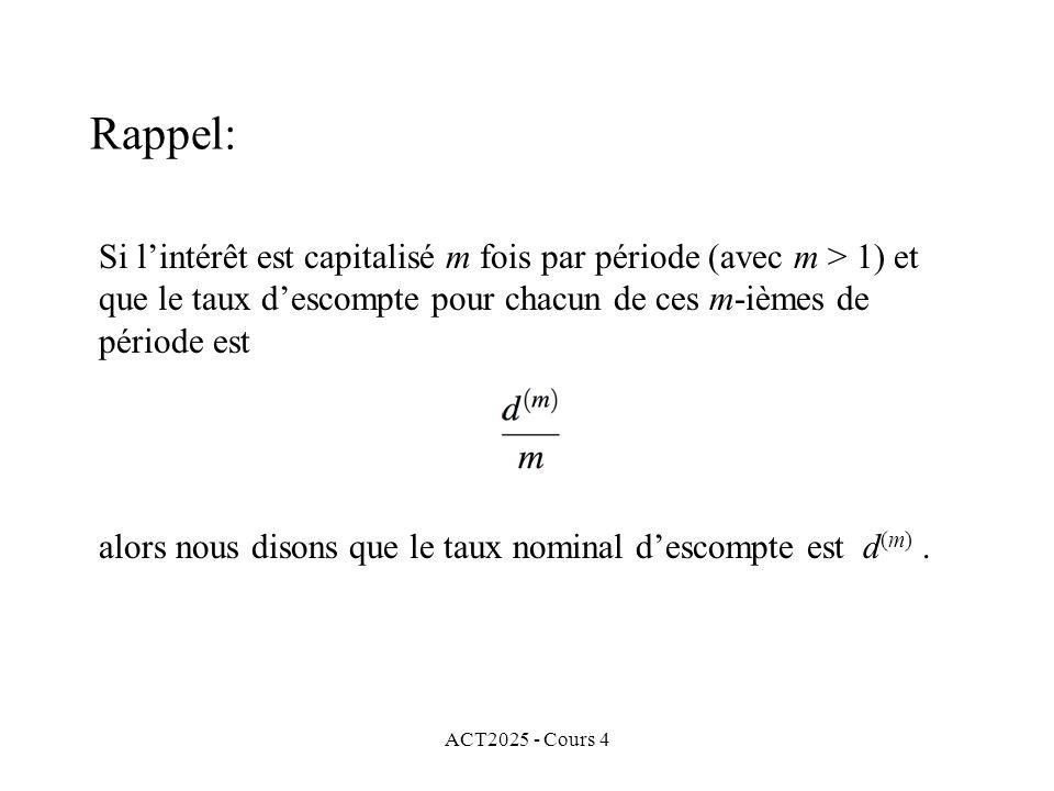 ACT2025 - Cours 4 Si l'intérêt est capitalisé m fois par période (avec m > 1) et que le taux d'escompte pour chacun de ces m-ièmes de période est alors nous disons que le taux nominal d'escompte est d (m).