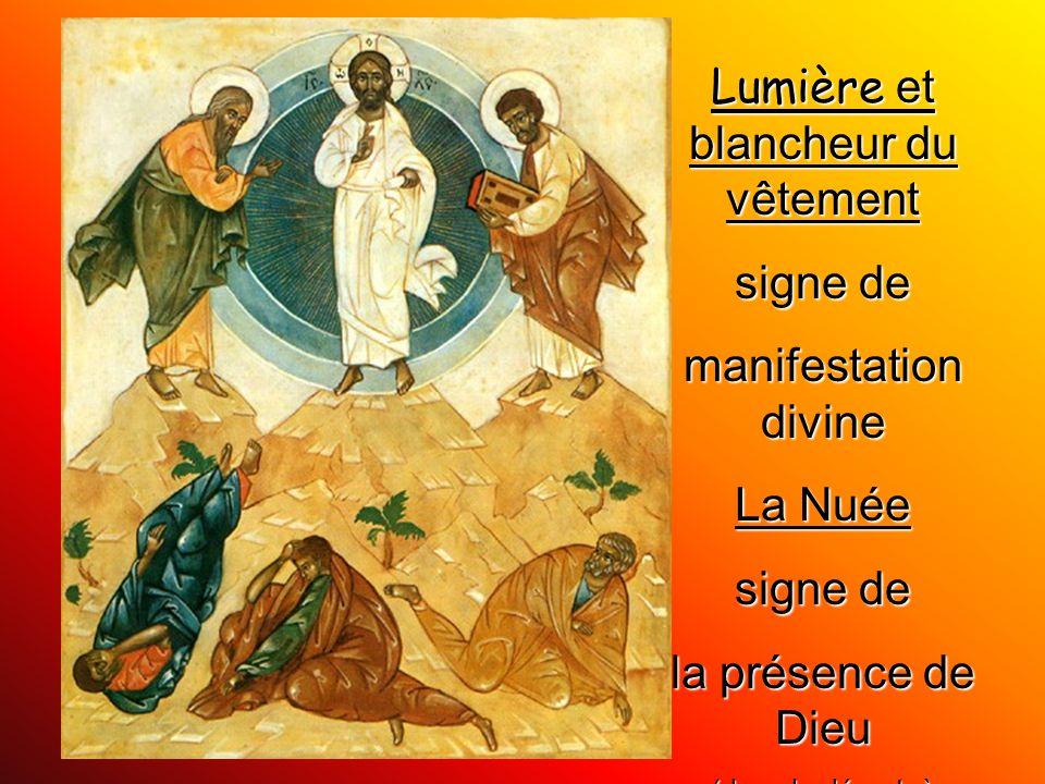 Lumière et blancheur du vêtement signe de manifestation divine La Nuée signe de la présence de Dieu (dans le désert, à l'annonciation,)