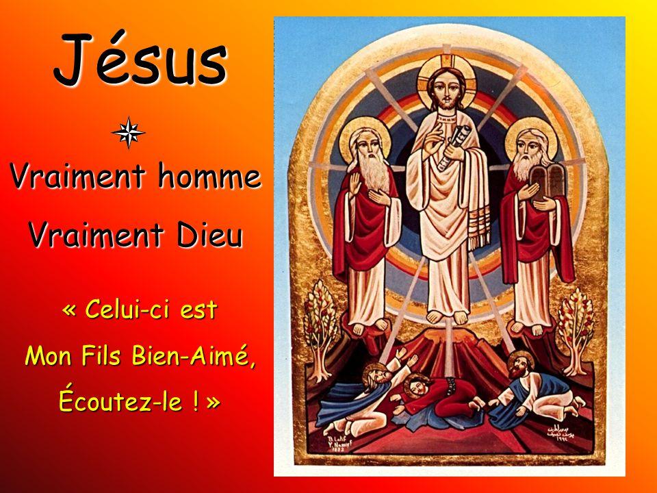 Jésus Vraiment homme Vraiment Dieu « Celui-ci est Mon Fils Bien-Aimé, Écoutez-le ! »