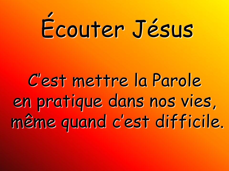 Écouter Jésus C'est mettre la Parole en pratique dans nos vies, même quand c'est difficile.