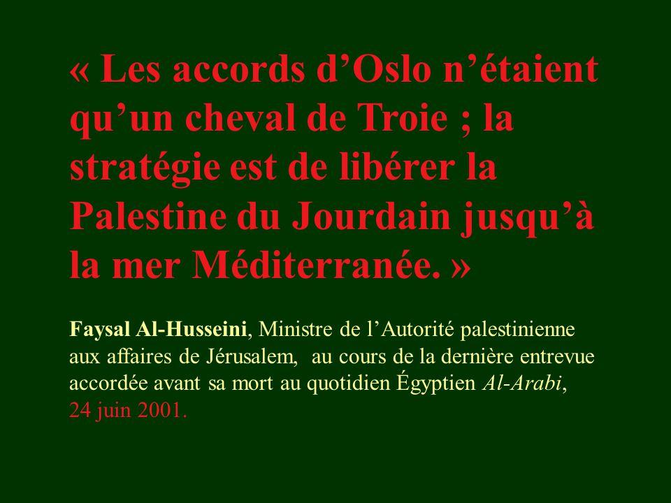 « Les accords d'Oslo n'étaient qu'un cheval de Troie ; la stratégie est de libérer la Palestine du Jourdain jusqu'à la mer Méditerranée. » Faysal Al-H