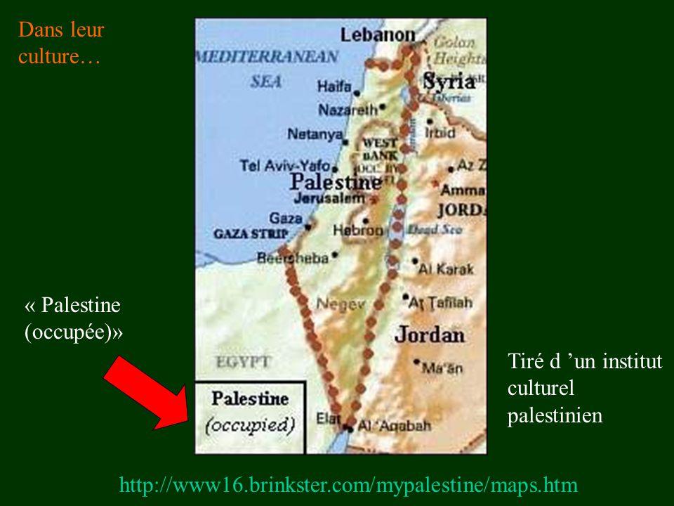 http://www16.brinkster.com/mypalestine/maps.htm Dans leur culture… Tiré d 'un institut culturel palestinien « Palestine (occupée)»