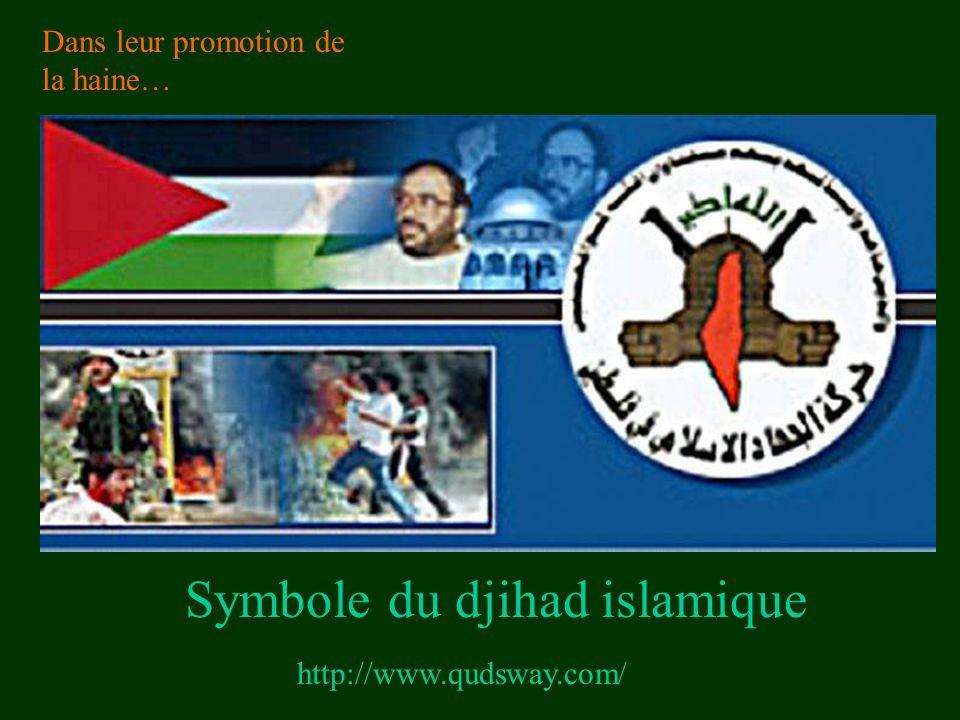 http://www.qudsway.com/ Symbole du djihad islamique Dans leur promotion de la haine…