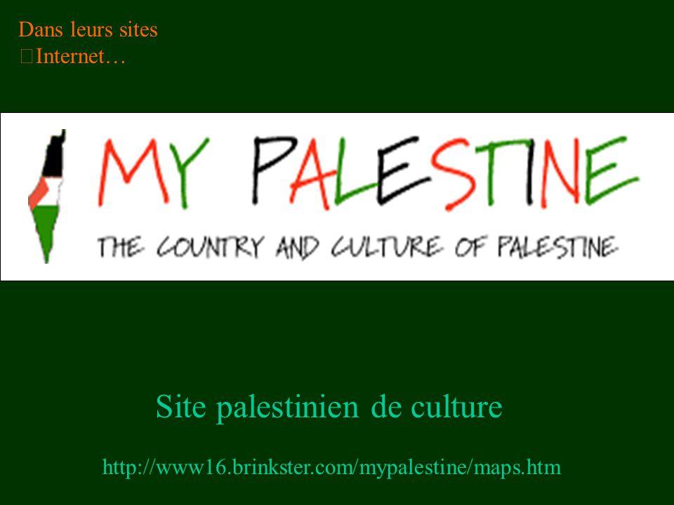 http://www16.brinkster.com/mypalestine/maps.htm Site palestinien de culture Dans leurs sites Internet…