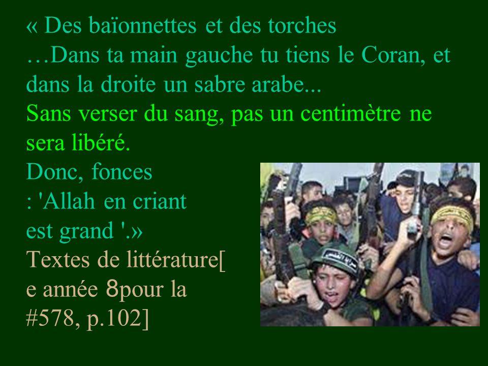 « Des baïonnettes et des torches …Dans ta main gauche tu tiens le Coran, et dans la droite un sabre arabe... Sans verser du sang, pas un centimètre ne
