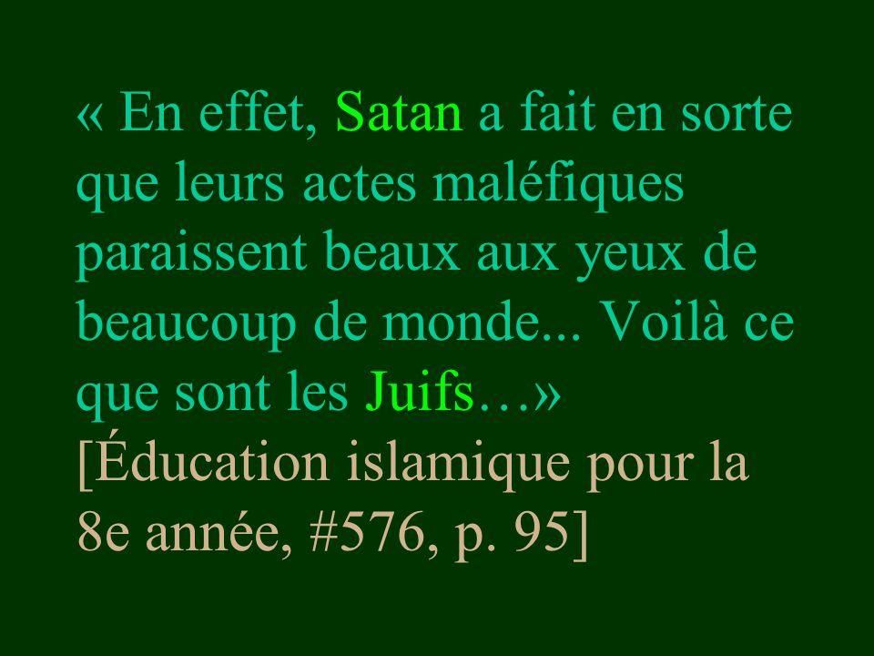 « En effet, Satan a fait en sorte que leurs actes maléfiques paraissent beaux aux yeux de beaucoup de monde... Voilà ce que sont les Juifs…» [Éducatio