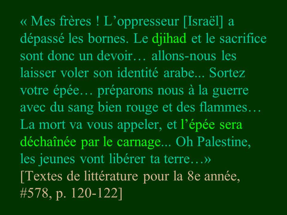 « Mes frères ! L'oppresseur [Israël] a dépassé les bornes. Le djihad et le sacrifice sont donc un devoir… allons-nous les laisser voler son identité a
