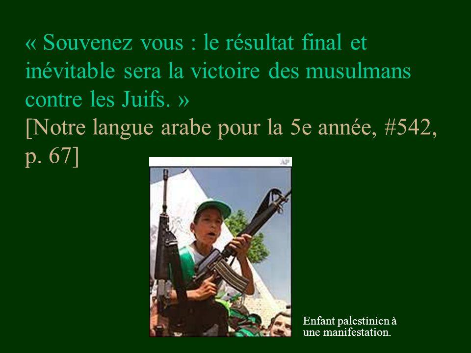 « Souvenez vous : le résultat final et inévitable sera la victoire des musulmans contre les Juifs. » [Notre langue arabe pour la 5e année, #542, p. 67