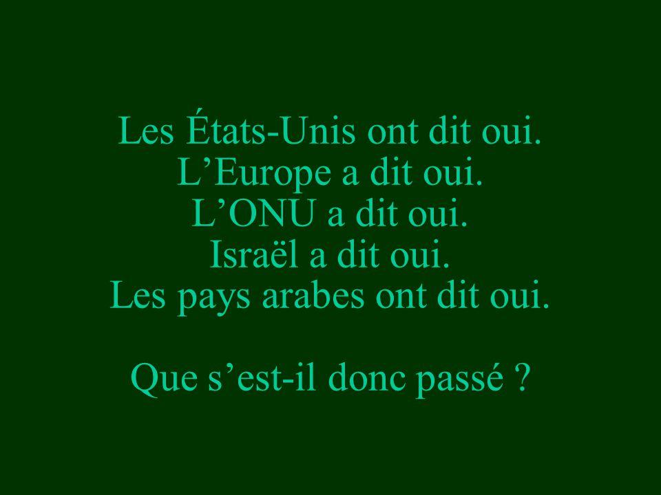 Les États-Unis ont dit oui. L'Europe a dit oui. L'ONU a dit oui. Israël a dit oui. Les pays arabes ont dit oui. Que s'est-il donc passé ?