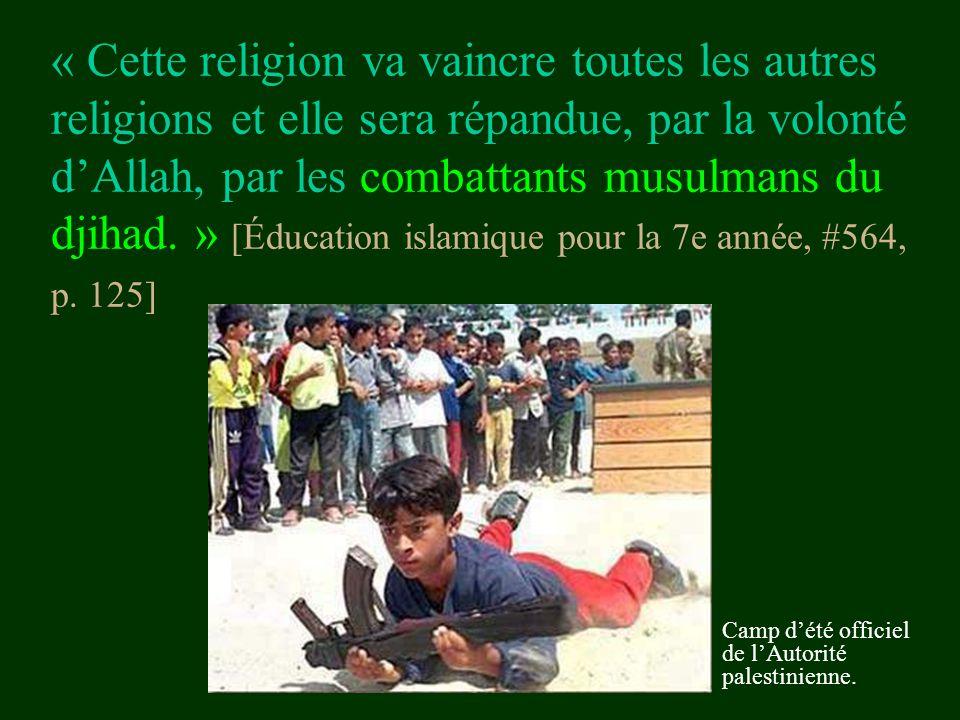 « Cette religion va vaincre toutes les autres religions et elle sera répandue, par la volonté d'Allah, par les combattants musulmans du djihad. » [Édu
