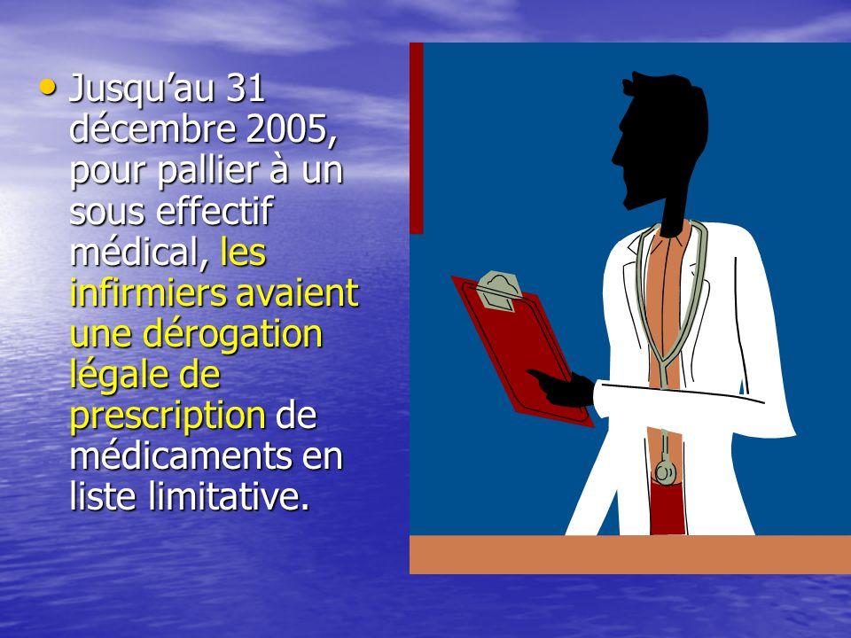 • Jusqu'au 31 décembre 2005, pour pallier à un sous effectif médical, les infirmiers avaient une dérogation légale de prescription de médicaments en liste limitative.