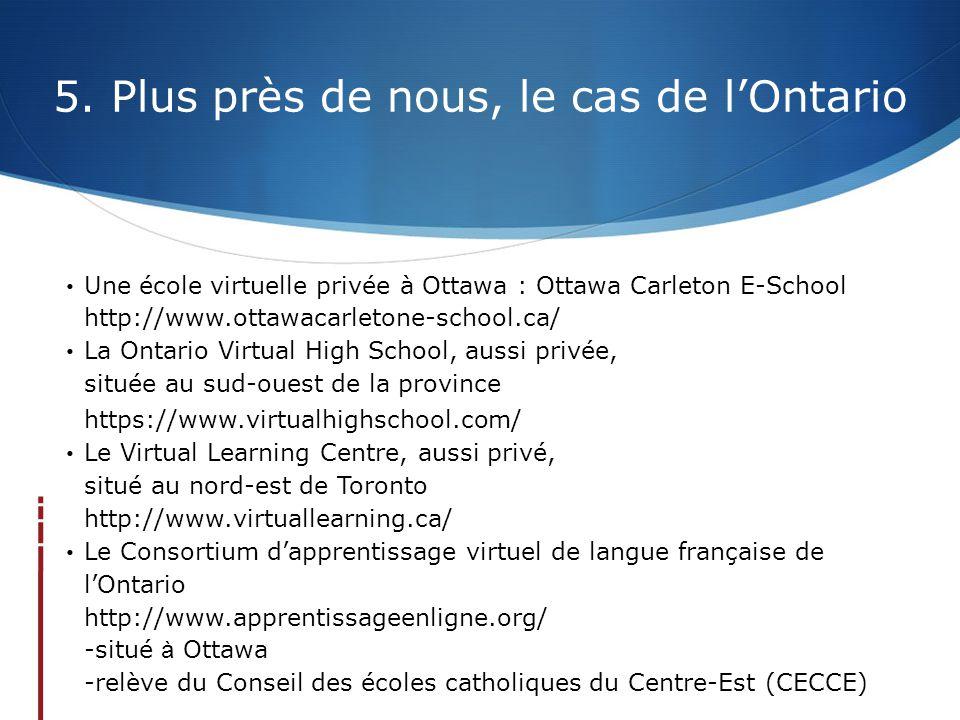 5. Plus près de nous, le cas de l'Ontario • Une école virtuelle privée à Ottawa : Ottawa Carleton E-School http://www.ottawacarletone-school.ca/ • La