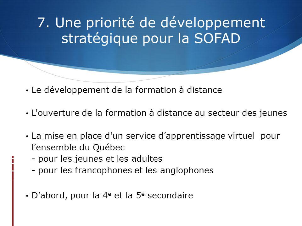 7. Une priorité de développement stratégique pour la SOFAD • Le développement de la formation à distance • L'ouverture de la formation à distance au s