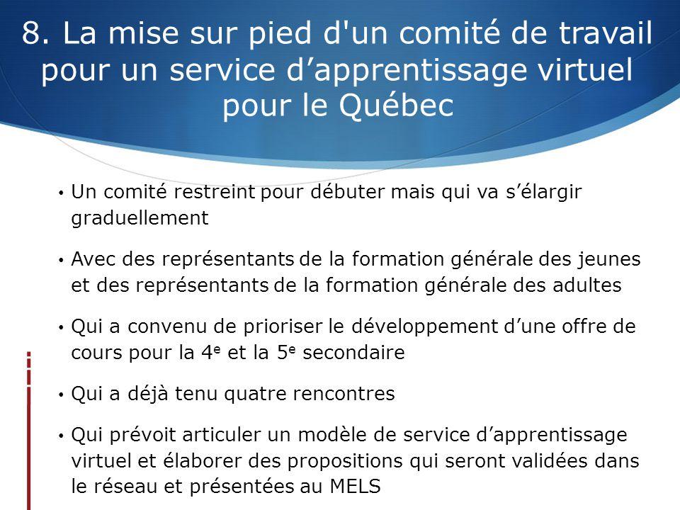 8. La mise sur pied d'un comité de travail pour un service d'apprentissage virtuel pour le Québec • Un comité restreint pour débuter mais qui va s'éla