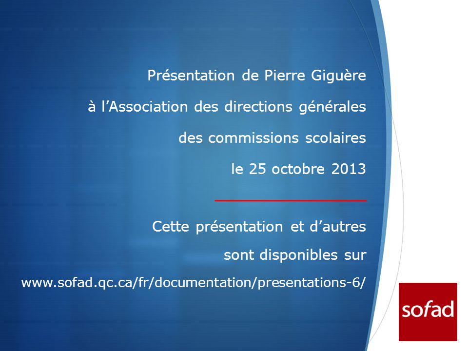  Présentation de Pierre Giguère à l'Association des directions générales des commissions scolaires le 25 octobre 2013 Cette présentation et d'autres sont disponibles sur www.sofad.qc.ca/fr/documentation/presentations-6/