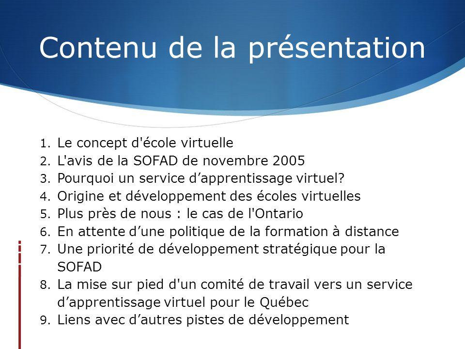 Contenu de la présentation 1. Le concept d'école virtuelle 2. L'avis de la SOFAD de novembre 2005 3. Pourquoi un service d'apprentissage virtuel? 4. O