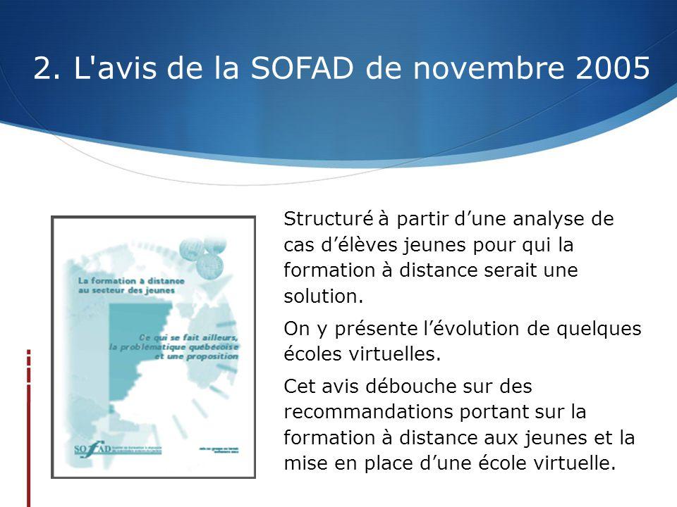 2. L'avis de la SOFAD de novembre 2005 Structuré à partir d'une analyse de cas d'élèves jeunes pour qui la formation à distance serait une solution. O