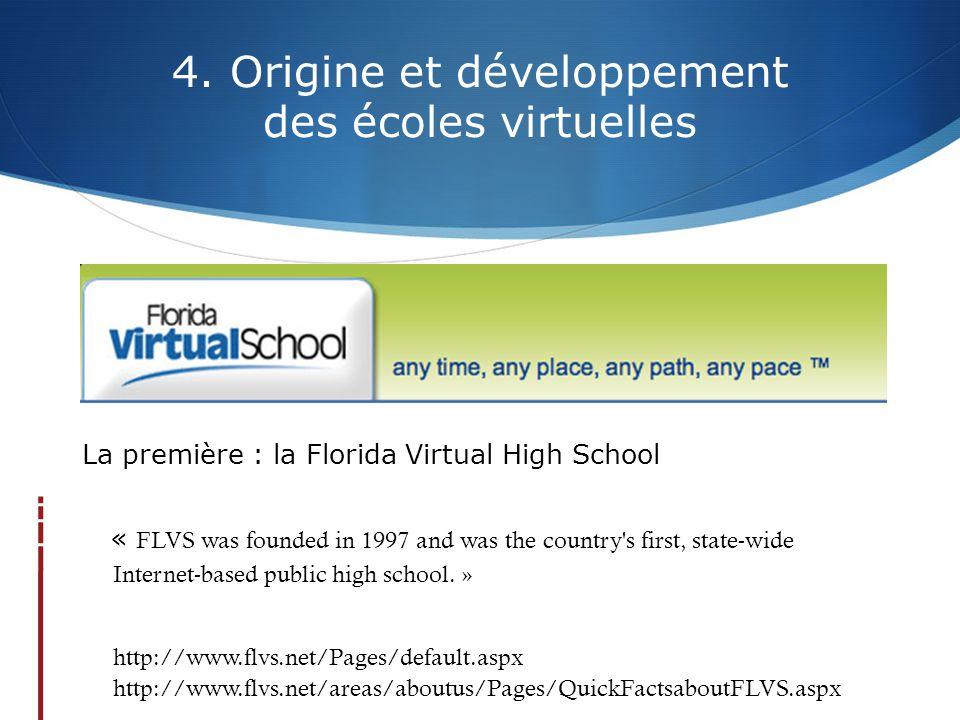 4. Origine et développement des écoles virtuelles La première : la Florida Virtual High School « FLVS was founded in 1997 and was the country's first,