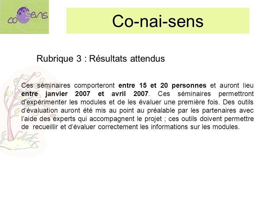 Ces séminaires comporteront entre 15 et 20 personnes et auront lieu entre janvier 2007 et avril 2007.