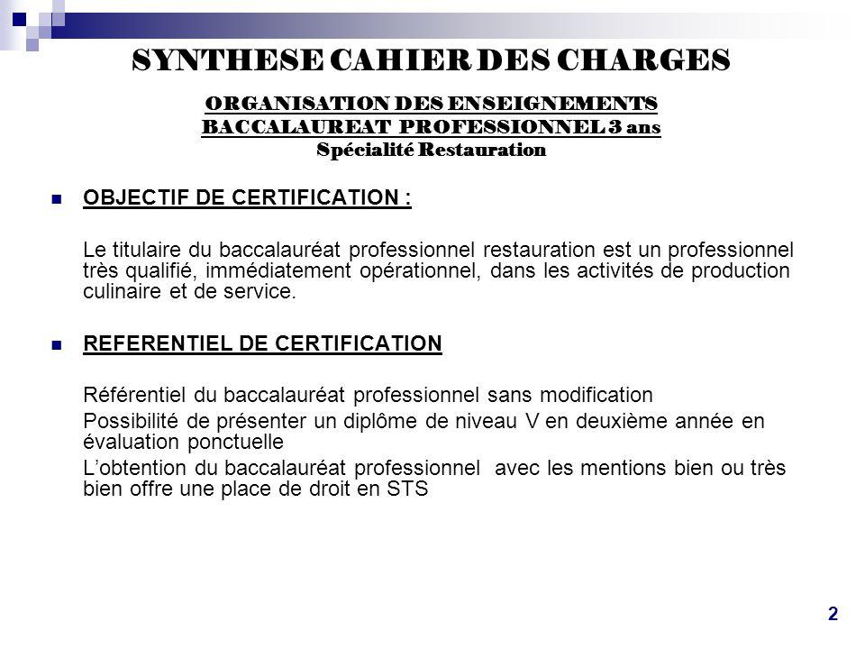 SYNTHESE CAHIER DES CHARGES ORGANISATION DES ENSEIGNEMENTS BACCALAUREAT PROFESSIONNEL 3 ans Spécialité Restauration  OBJECTIF DE CERTIFICATION : Le t