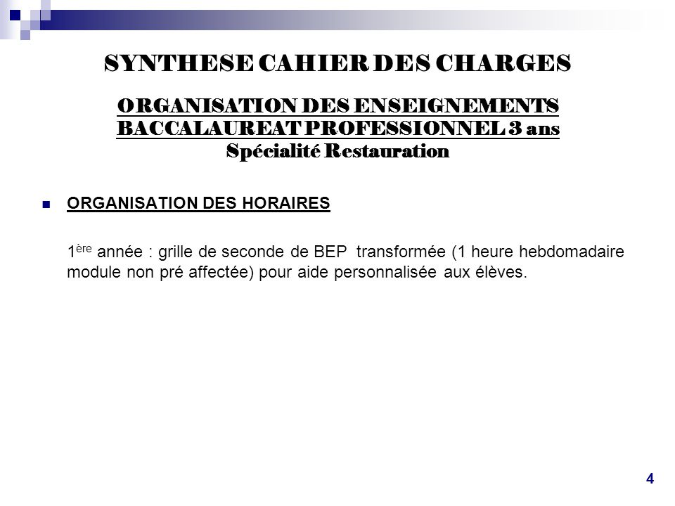 SYNTHESE CAHIER DES CHARGES ORGANISATION DES ENSEIGNEMENTS BACCALAUREAT PROFESSIONNEL 3 ans Spécialité Restauration  ORGANISATION DES HORAIRES 1 ère