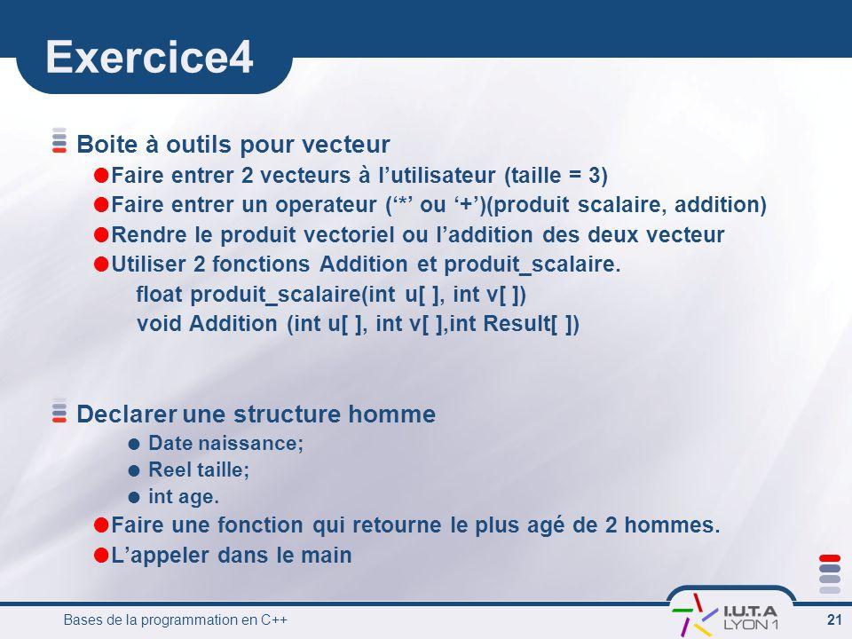 Bases de la programmation en C++ 21 Exercice4 Boite à outils pour vecteur  Faire entrer 2 vecteurs à l'utilisateur (taille = 3)  Faire entrer un ope