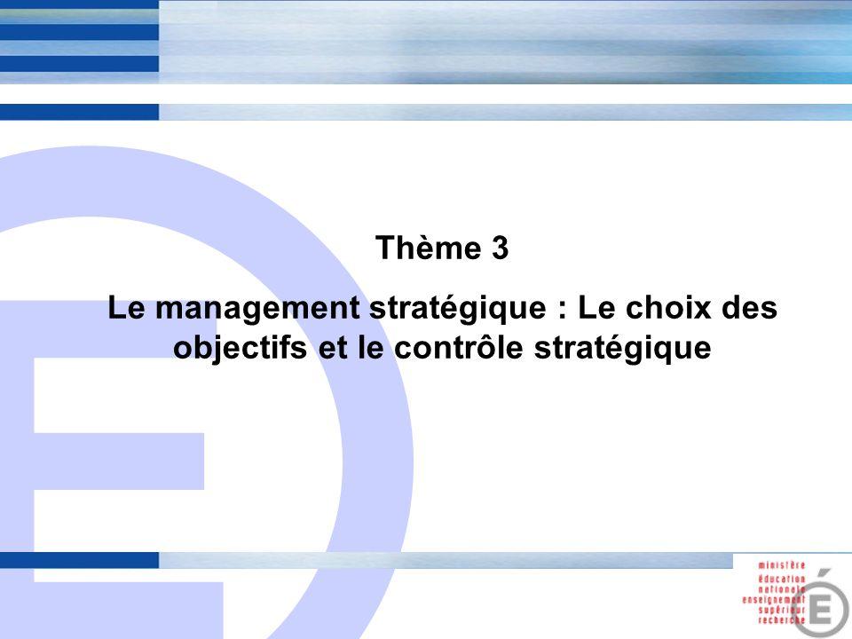 E 9 Thème 3 Le management stratégique : Le choix des objectifs et le contrôle stratégique