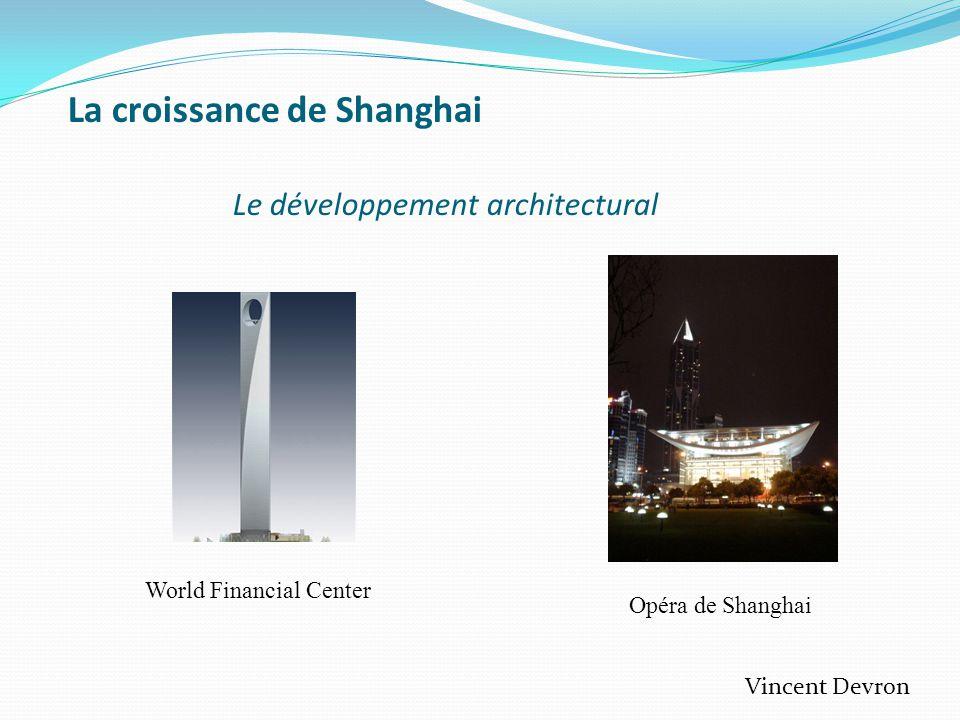 La croissance de Shanghai Le développement architectural Opéra de Shanghai World Financial Center Vincent Devron