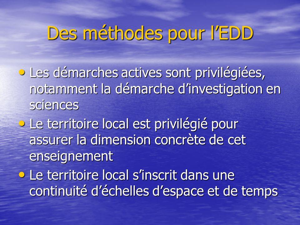 Des méthodes pour l'EDD • Les démarches actives sont privilégiées, notamment la démarche d'investigation en sciences • Le territoire local est privilé
