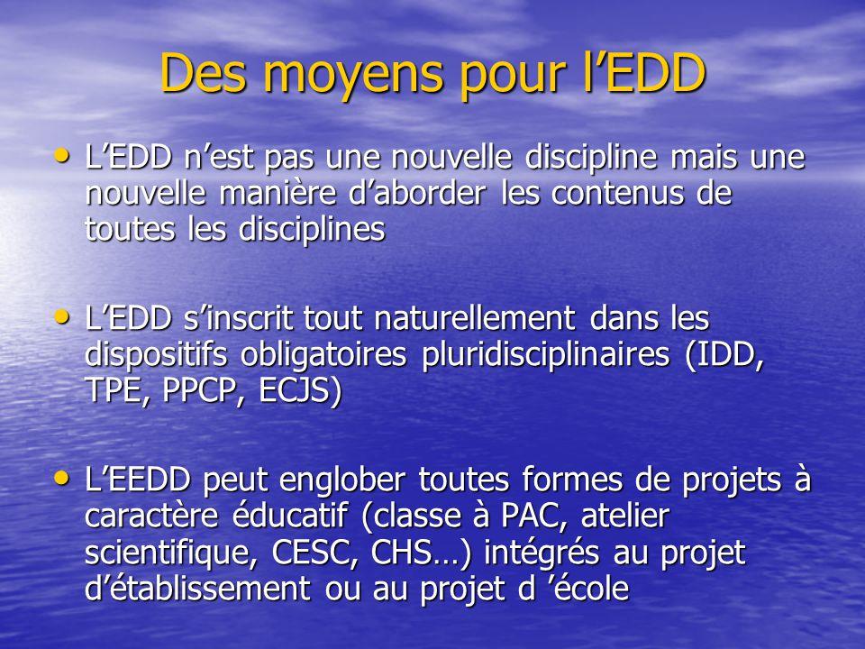 Des moyens pour l'EDD • L'EDD n'est pas une nouvelle discipline mais une nouvelle manière d'aborder les contenus de toutes les disciplines • L'EDD s'i
