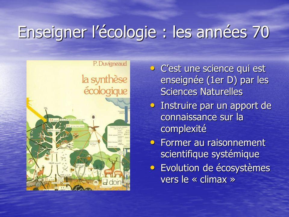 Enseigner l'environnement : les années 80 • C'est une science qui est enseignée (2de) par les SBGTA • Instruire par un apport de connaissance sur la complexité • Former au raisonnement scientifique systémique et à l'impact de l'homme sur l'environnement • Evolution des écosystèmes vers une maîtrise technologique pour le bien de l'humanité
